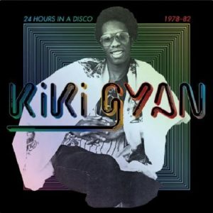 Kiki Gyan - 24 Hours In A Disco (1978-82)